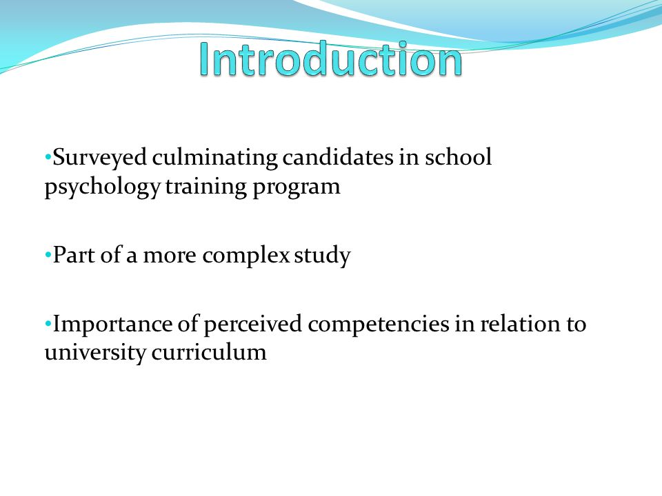 Surveyed culminating candidates in school psychology training program Part of a more complex study Importance of perceived competencies in relation to