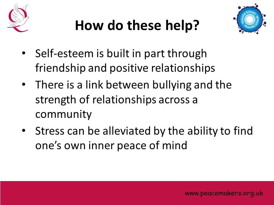 Self-esteem is built in part through friendship and positive relationships There is a link between bullying and the strength of relationships across a