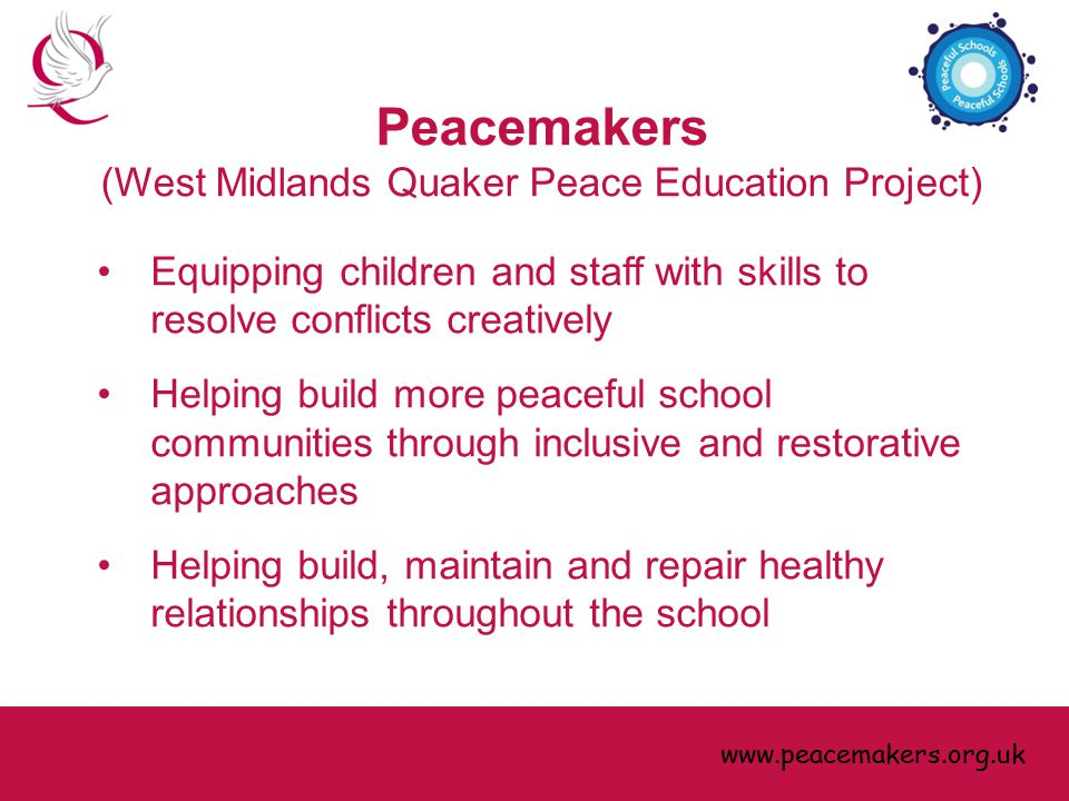 Equipping children and staff with skills to resolve conflicts creatively Helping build more peaceful school communities through inclusive and restorat