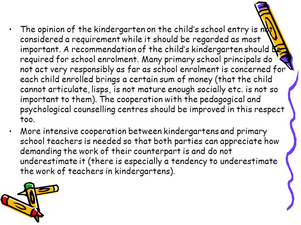 The opinion of the kindergarten on the child's school entry is not considered a requirement while it should be regarded as most important.