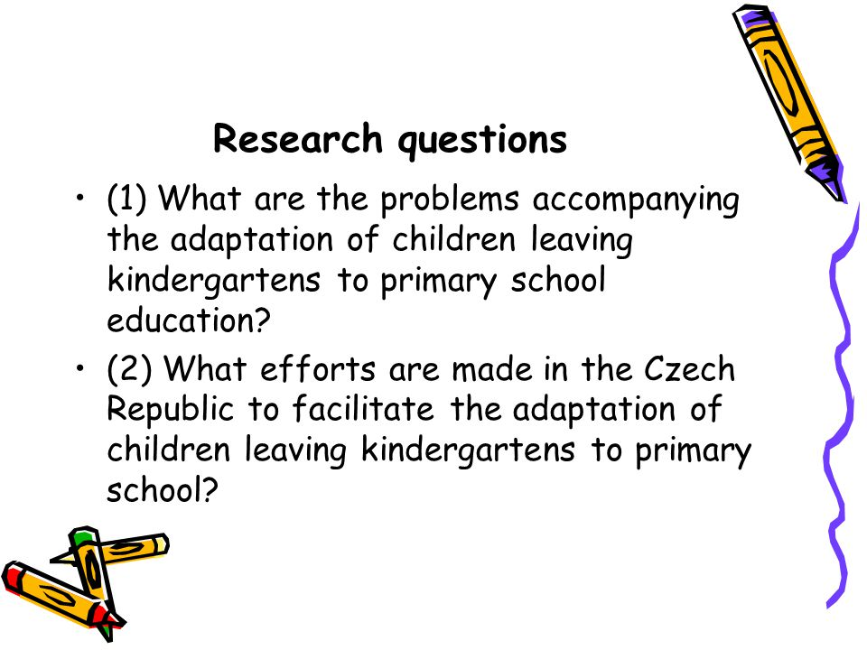 Research questions (1) What are the problems accompanying the adaptation of children leaving kindergartens to primary school education.