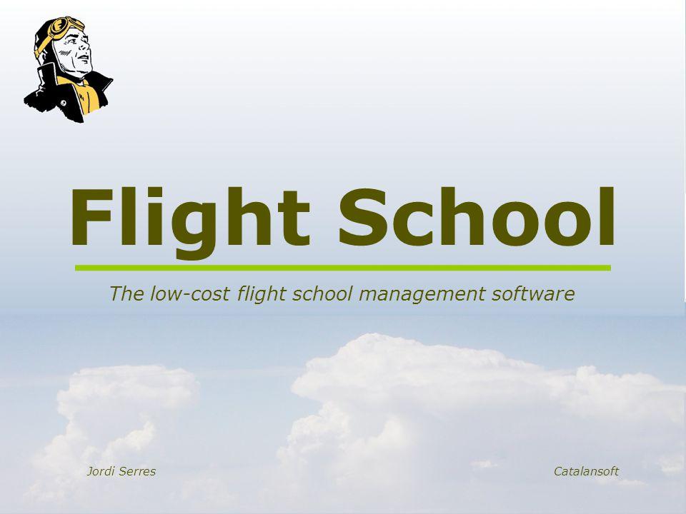 Flight School The low-cost flight school management software Jordi SerresCatalansoft