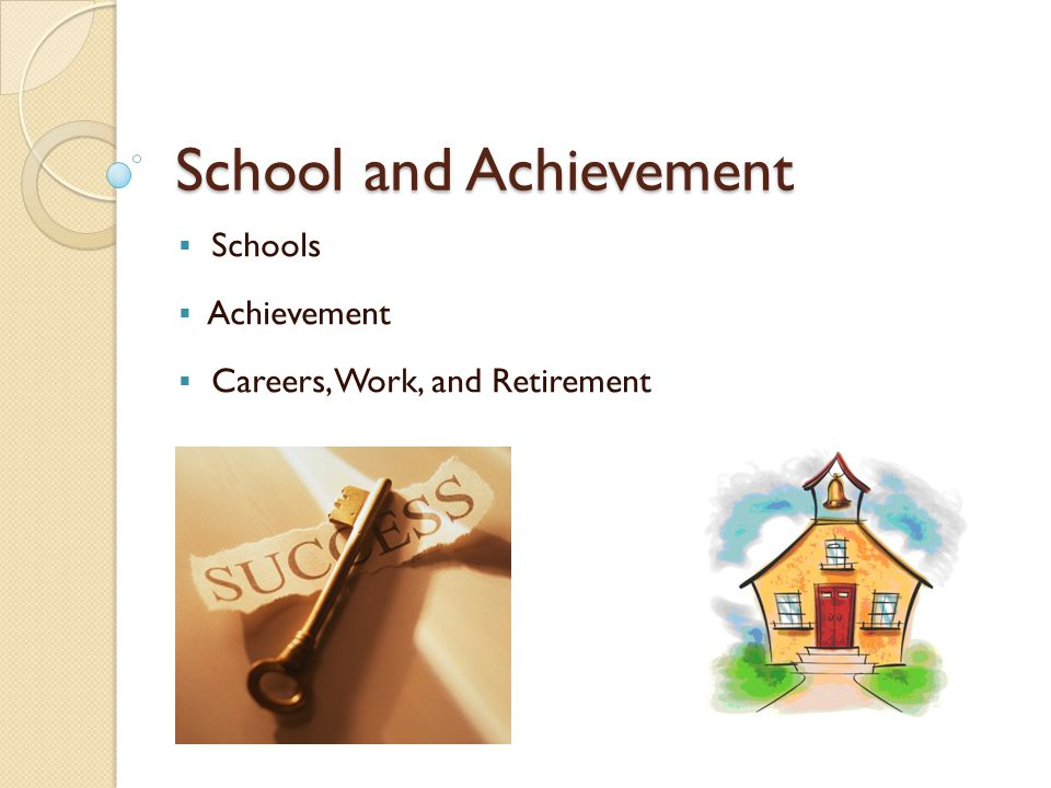 School and Achievement  Schools  Achievement  Careers, Work, and Retirement