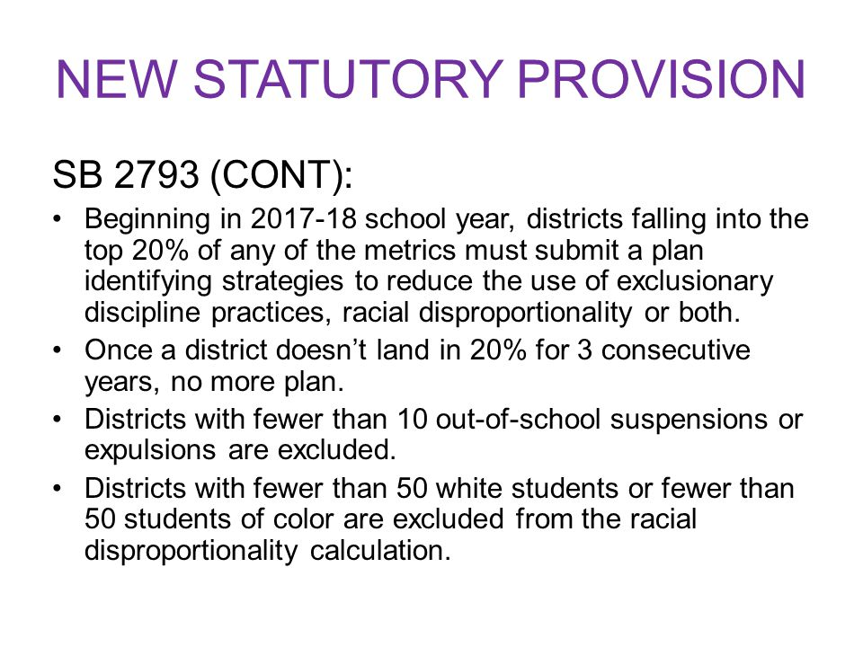 NEW STATUTORY PROVISION SB 2793 (CONT): Beginning in 2017-18 school year, districts falling into the top 20% of any of the metrics must submit a plan