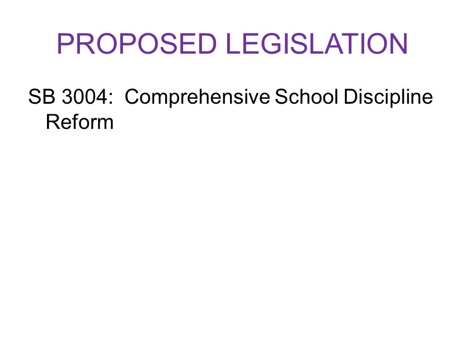 PROPOSED LEGISLATION SB 3004: Comprehensive School Discipline Reform