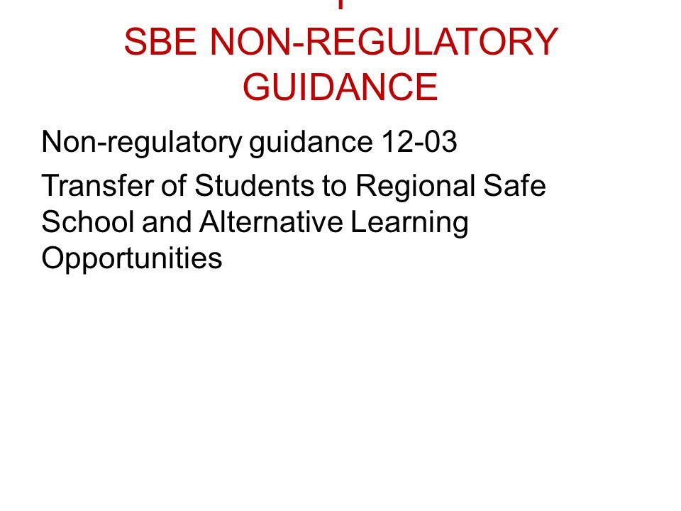 I SBE NON-REGULATORY GUIDANCE Non-regulatory guidance 12-03 Transfer of Students to Regional Safe School and Alternative Learning Opportunities
