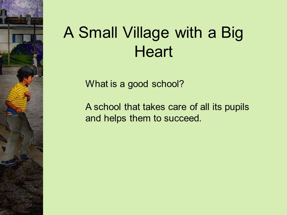 What is a good school. A school that takes care of all its pupils and helps them to succeed.