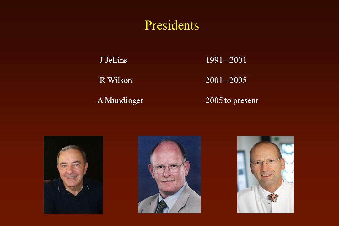 Presidents J Jellins 1991 - 2001 R Wilson 2001 - 2005 A Mundinger 2005 to present
