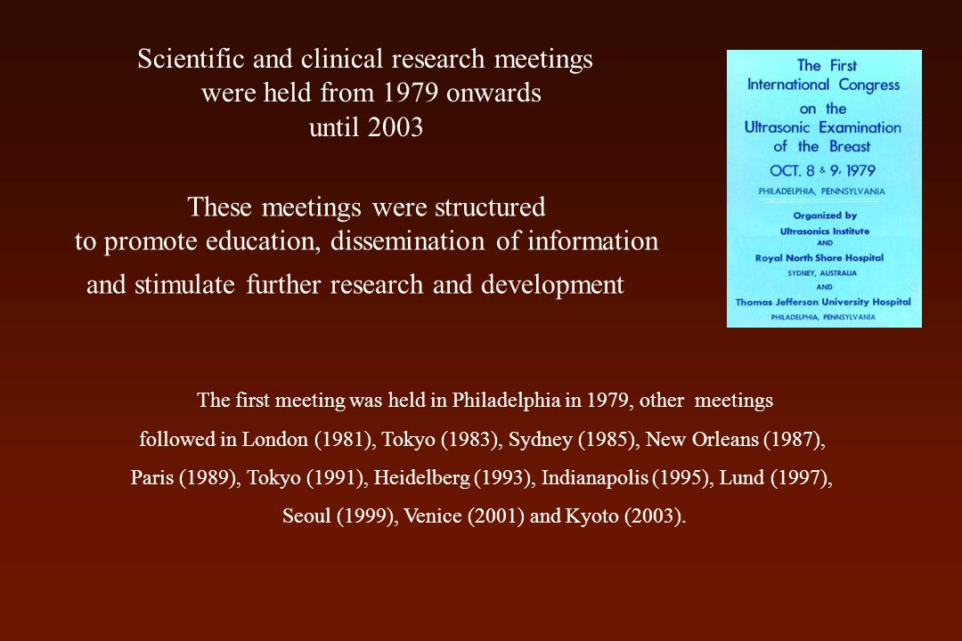 The first meeting was held in Philadelphia in 1979, other meetings followed in London (1981), Tokyo (1983), Sydney (1985), New Orleans (1987), Paris (1989), Tokyo (1991), Heidelberg (1993), Indianapolis (1995), Lund (1997), Seoul (1999), Venice (2001) and Kyoto (2003).