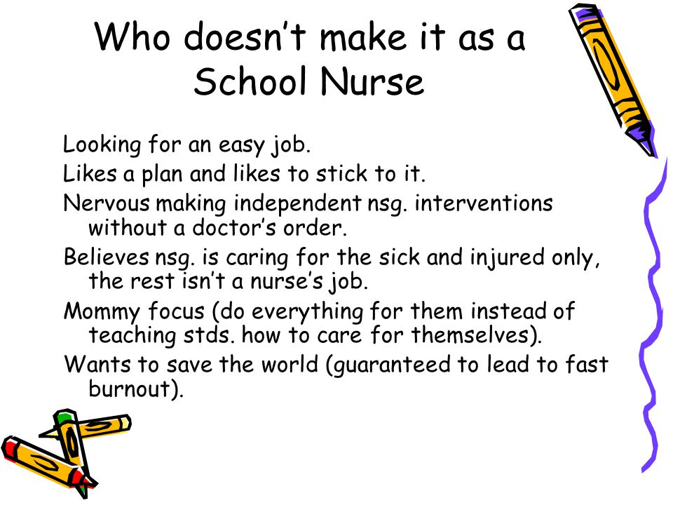 Who doesn't make it as a School Nurse Looking for an easy job.