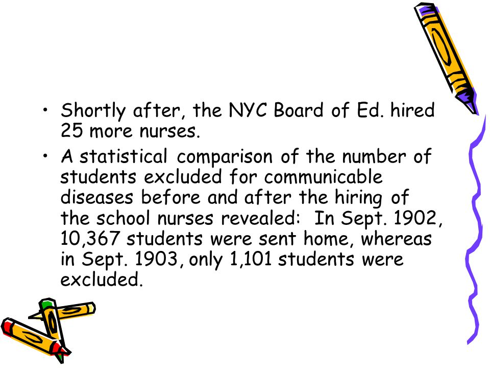 Shortly after, the NYC Board of Ed. hired 25 more nurses.