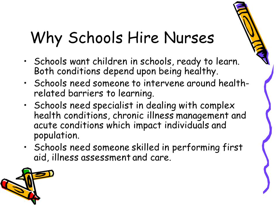 Why Schools Hire Nurses Schools want children in schools, ready to learn.