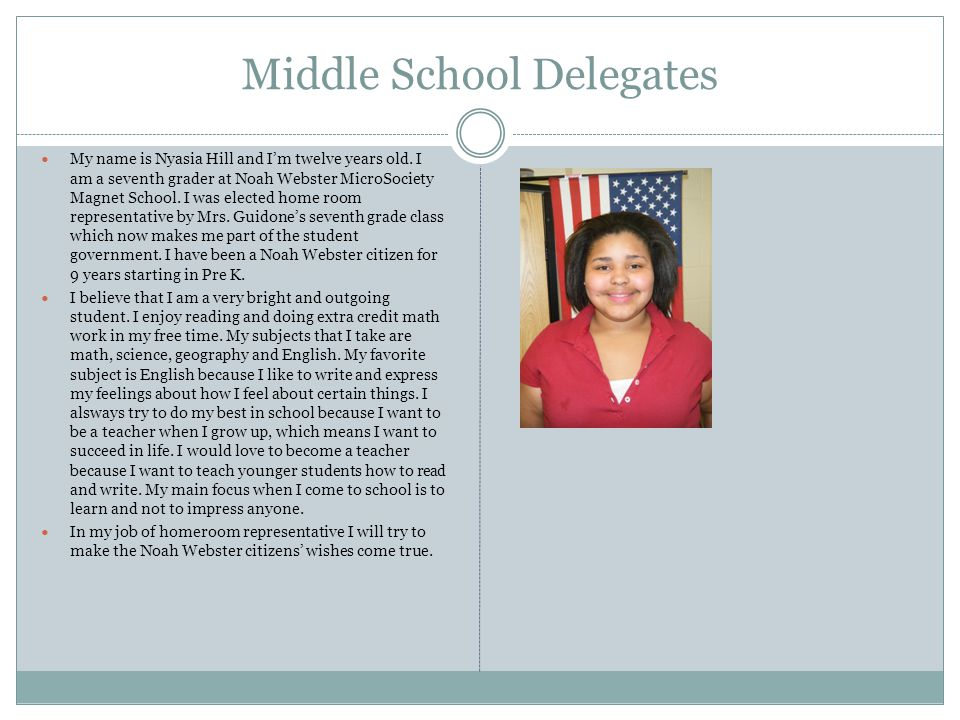 Middle School Delegates My name is Nyasia Hill and I'm twelve years old. I am a seventh grader at Noah Webster MicroSociety Magnet School. I was elect