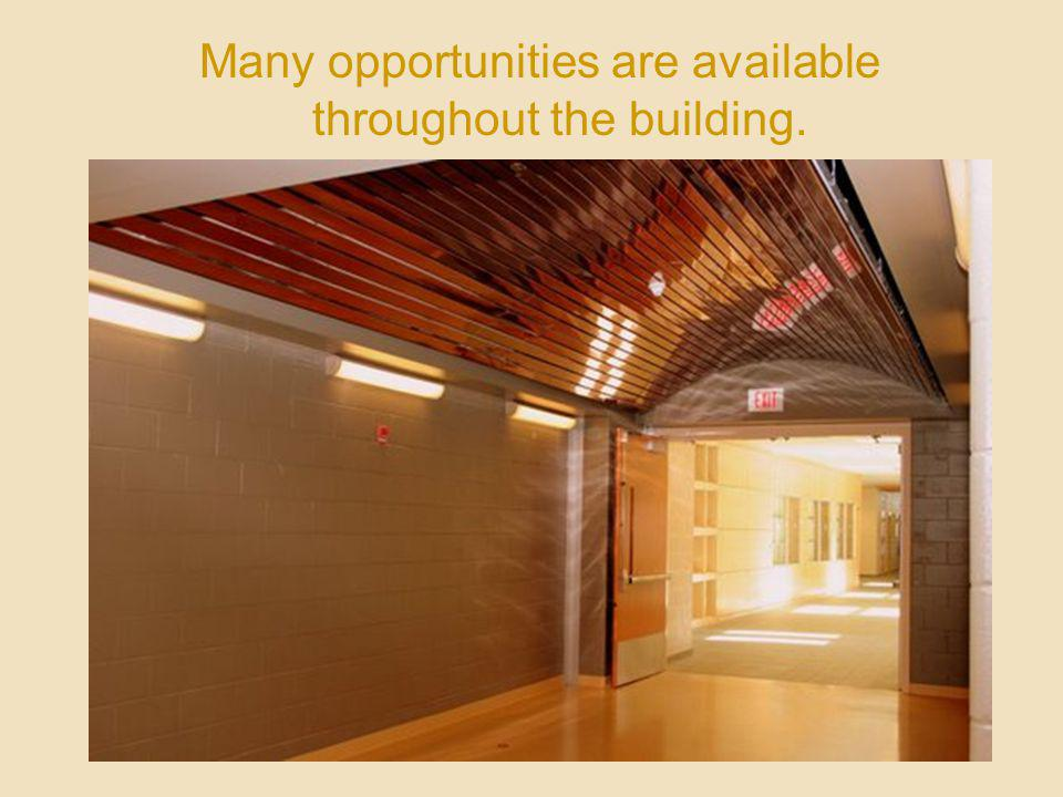 Many Many opportunities are available throughout the building.