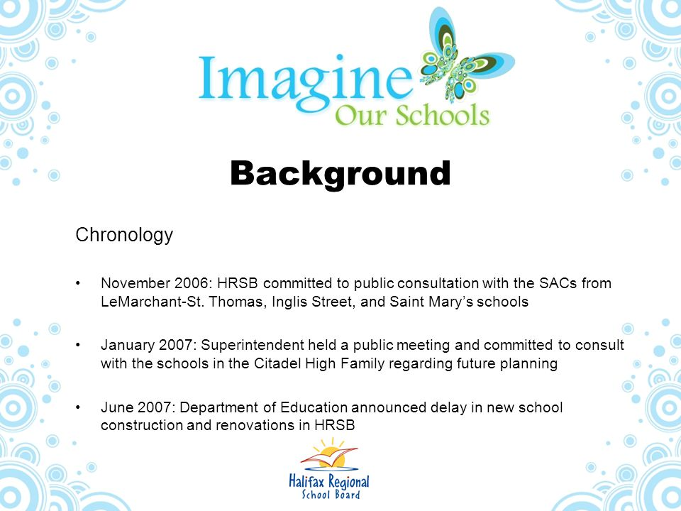 Background Chronology November 2006: HRSB committed to public consultation with the SACs from LeMarchant-St. Thomas, Inglis Street, and Saint Mary's s