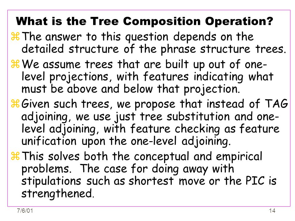 7/6/0114 What is the Tree Composition Operation? zThe answer to this question depends on the detailed structure of the phrase structure trees. zWe ass