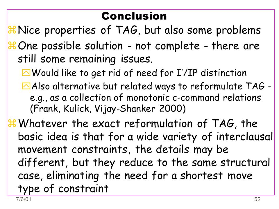 7/6/0152 Conclusion zNice properties of TAG, but also some problems zOne possible solution - not complete - there are still some remaining issues. yWo