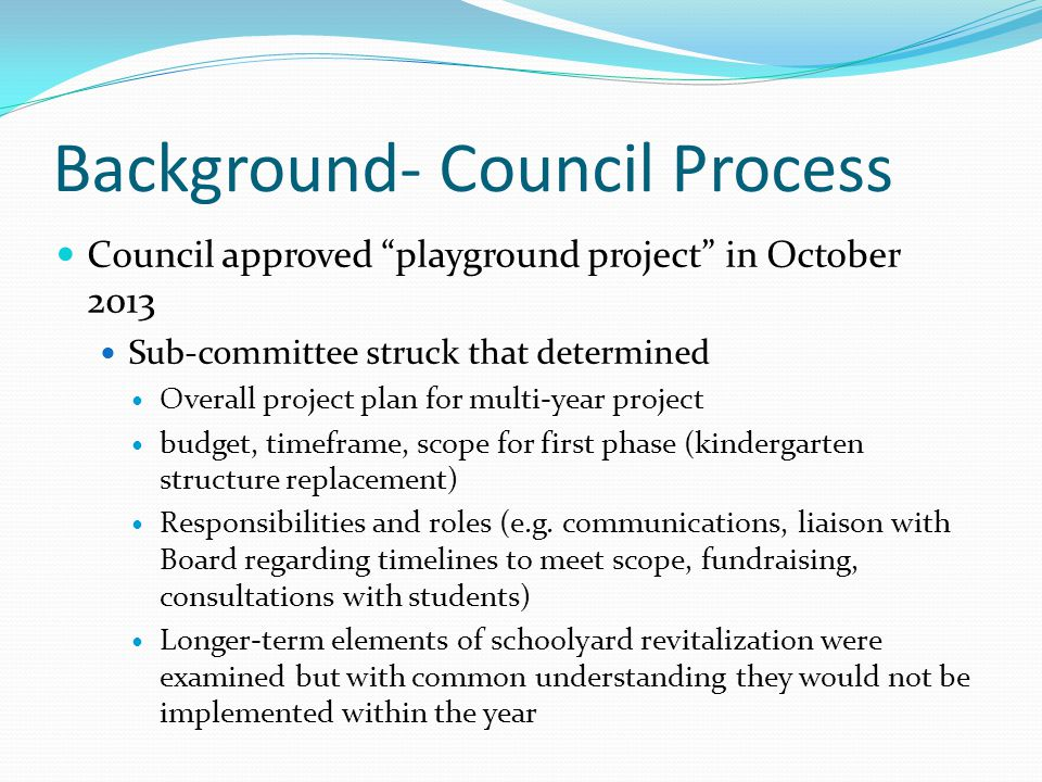 "Background- Council Process Council approved ""playground project"" in October 2013 Sub-committee struck that determined Overall project plan for multi-"