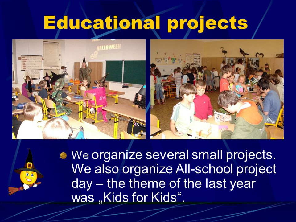 Educational projects We organize several small projects.