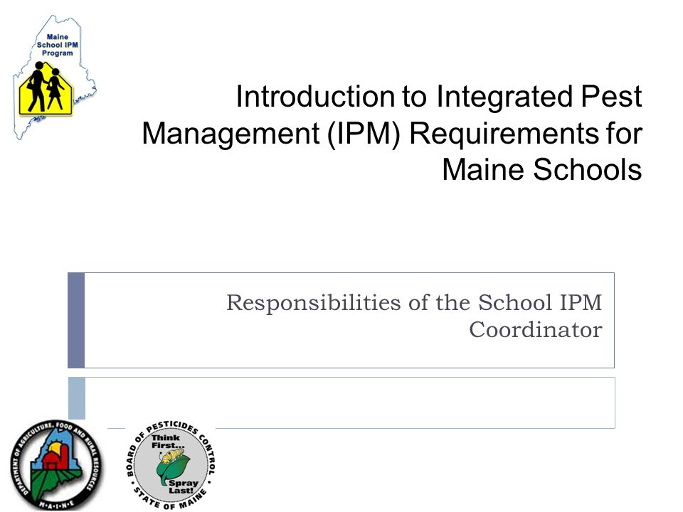 The IPM Coordinator Keys to Success  Communicate  Everyone has a part in IPM  Reporting pests  Setting and checking traps, baits  Proper cleaning and maintenance  Making sure all required notices are given  Record  Use a Pest Management Activity Log  Keeps you and outside contractors up to date  The rules require thorough records  Approve  No pesticide applications allowed unless approved by the IPM Coordinator
