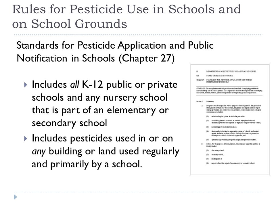 Rules for Pesticide Use in Schools and on School Grounds  Includes all K-12 public or private schools and any nursery school that is part of an eleme