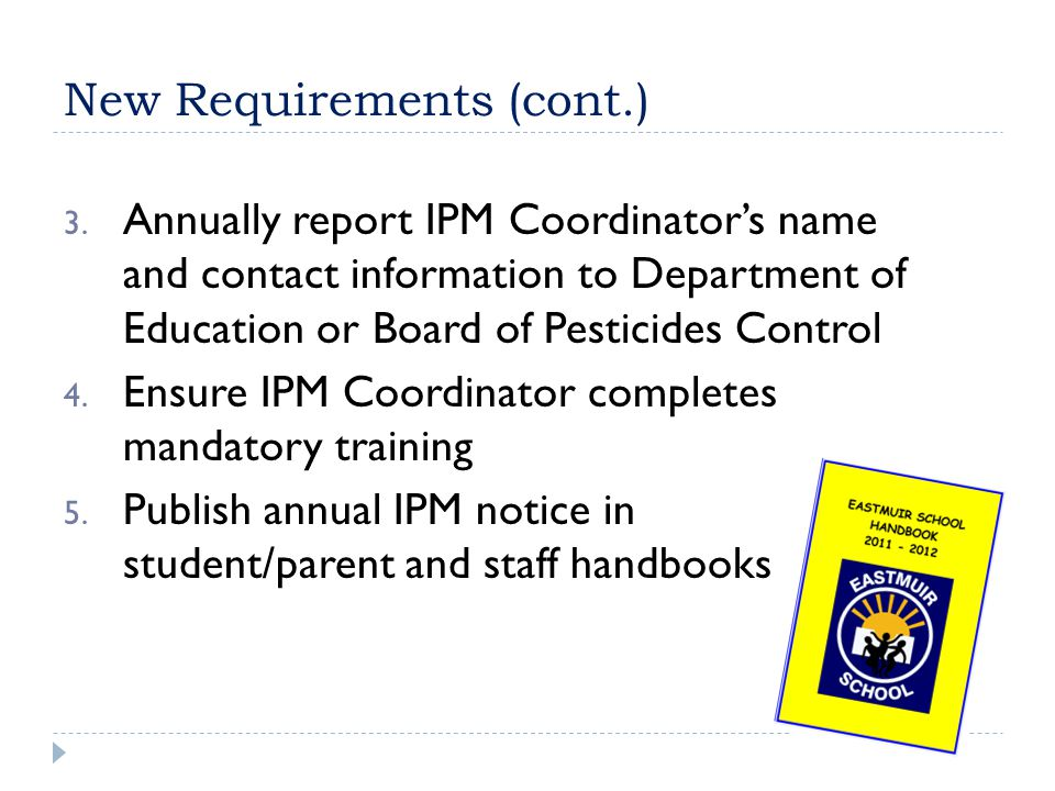 New Requirements (cont.) 3. Annually report IPM Coordinator's name and contact information to Department of Education or Board of Pesticides Control 4