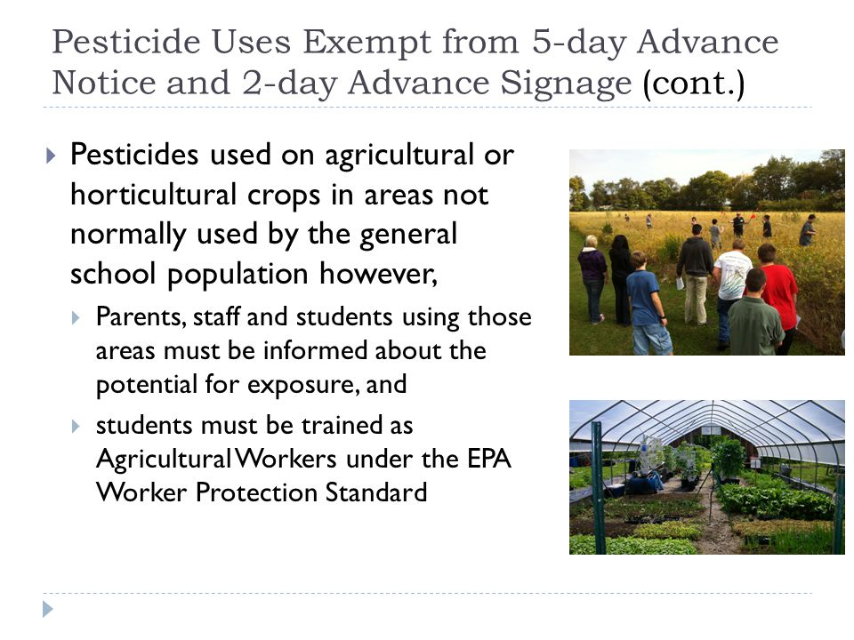 Pesticide Uses Exempt from 5-day Advance Notice and 2-day Advance Signage (cont.)  Pesticides used on agricultural or horticultural crops in areas no