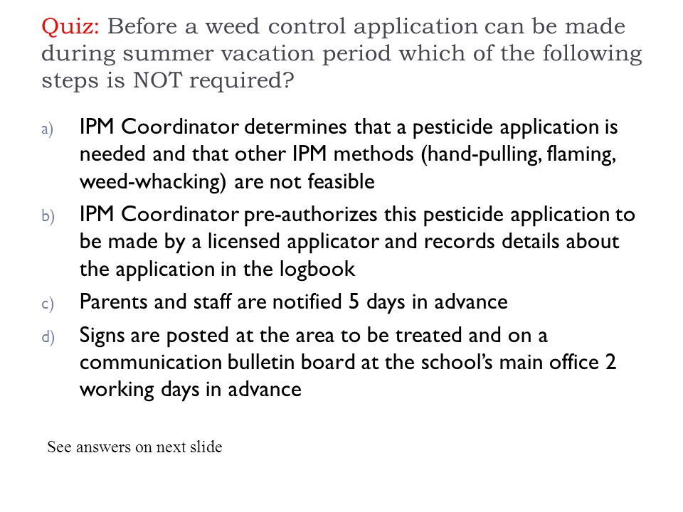 Quiz: Before a weed control application can be made during summer vacation period which of the following steps is NOT required.
