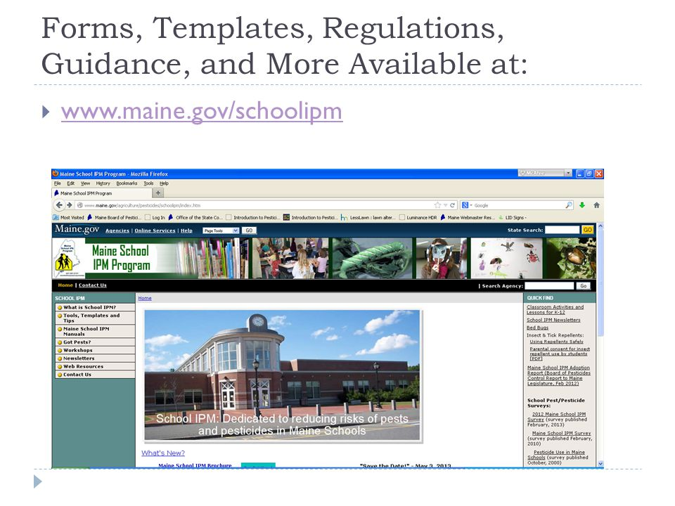 Forms, Templates, Regulations, Guidance, and More Available at:  www.maine.gov/schoolipm www.maine.gov/schoolipm
