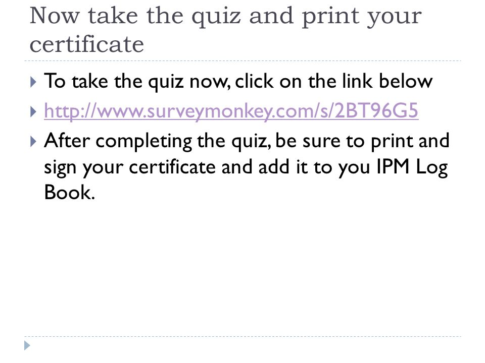 Now take the quiz and print your certificate  To take the quiz now, click on the link below  http://www.surveymonkey.com/s/2BT96G5 http://www.survey