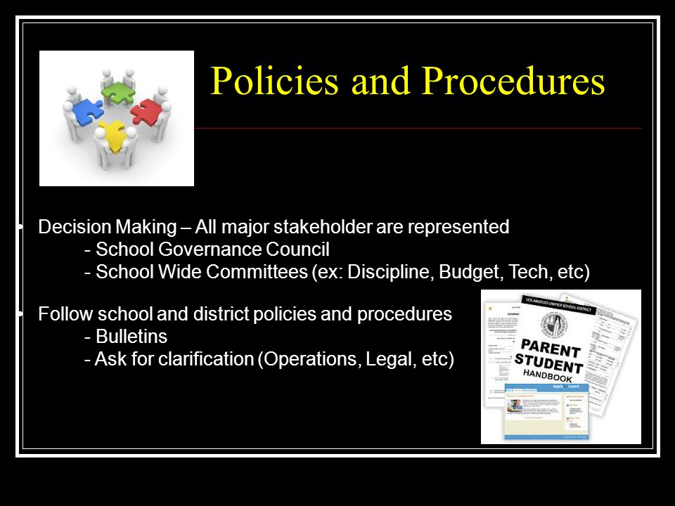 Policies and Procedures Decision Making – All major stakeholder are represented - School Governance Council - School Wide Committees (ex: Discipline,