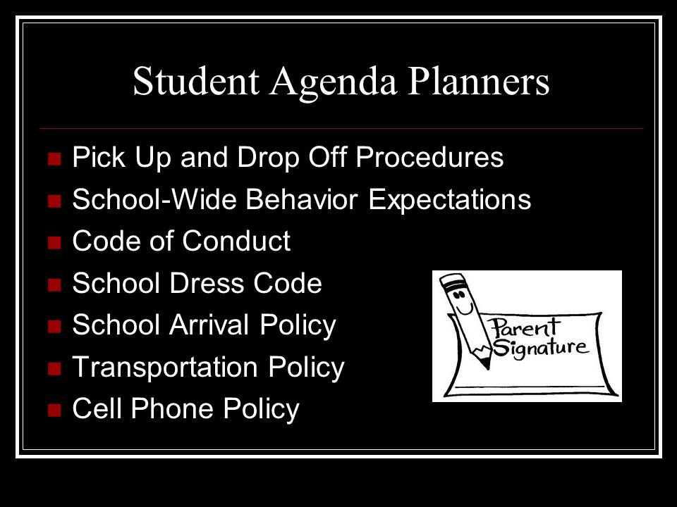 Student Agenda Planners Pick Up and Drop Off Procedures School-Wide Behavior Expectations Code of Conduct School Dress Code School Arrival Policy Tran