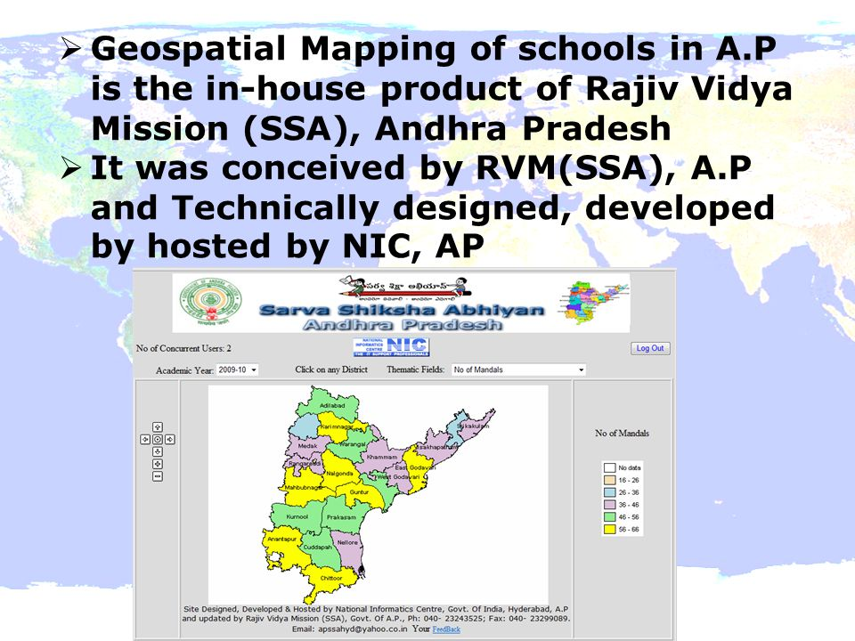  Geospatial Mapping of schools in A.P is the in-house product of Rajiv Vidya Mission (SSA), Andhra Pradesh  It was conceived by RVM(SSA), A.P and Te