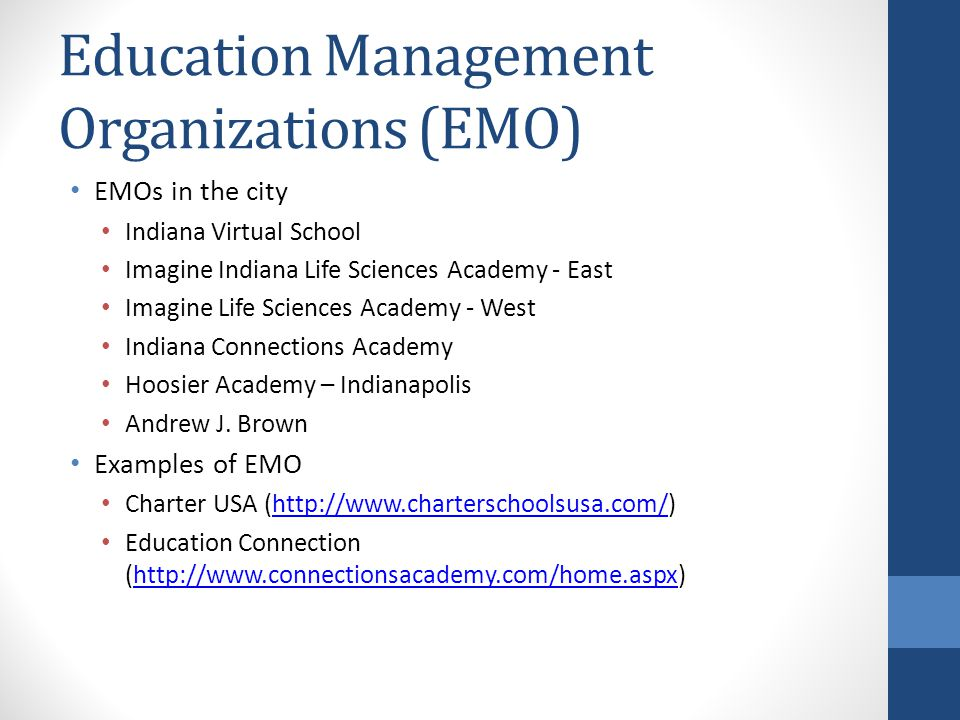 Education Management Organizations (EMO) EMOs in the city Indiana Virtual School Imagine Indiana Life Sciences Academy - East Imagine Life Sciences Academy - West Indiana Connections Academy Hoosier Academy – Indianapolis Andrew J.