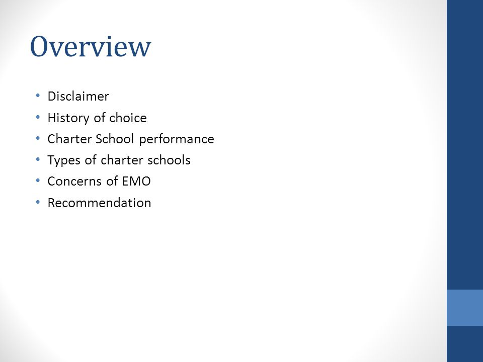Overview Disclaimer History of choice Charter School performance Types of charter schools Concerns of EMO Recommendation