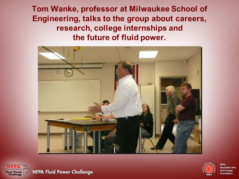 Tom Wanke, professor at Milwaukee School of Engineering, talks to the group about careers, research, college internships and the future of fluid power.