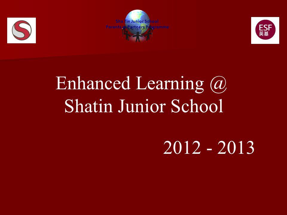 Enhanced Learning @ Shatin Junior School 2012 - 2013 Sha Tin Junior School Parents as Partners Programme