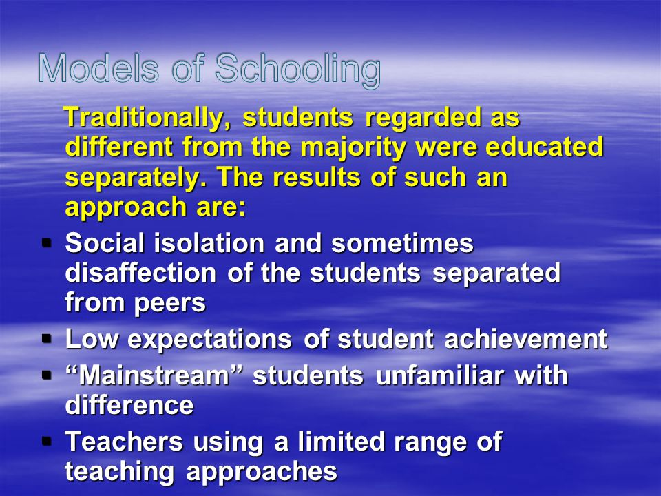 Traditionally, students regarded as different from the majority were educated separately. The results of such an approach are: Traditionally, students