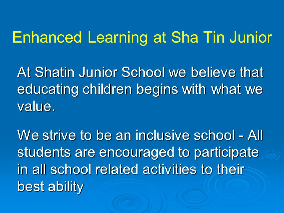At Shatin Junior School we believe that educating children begins with what we value. We strive to be an inclusive school - All students are encourage