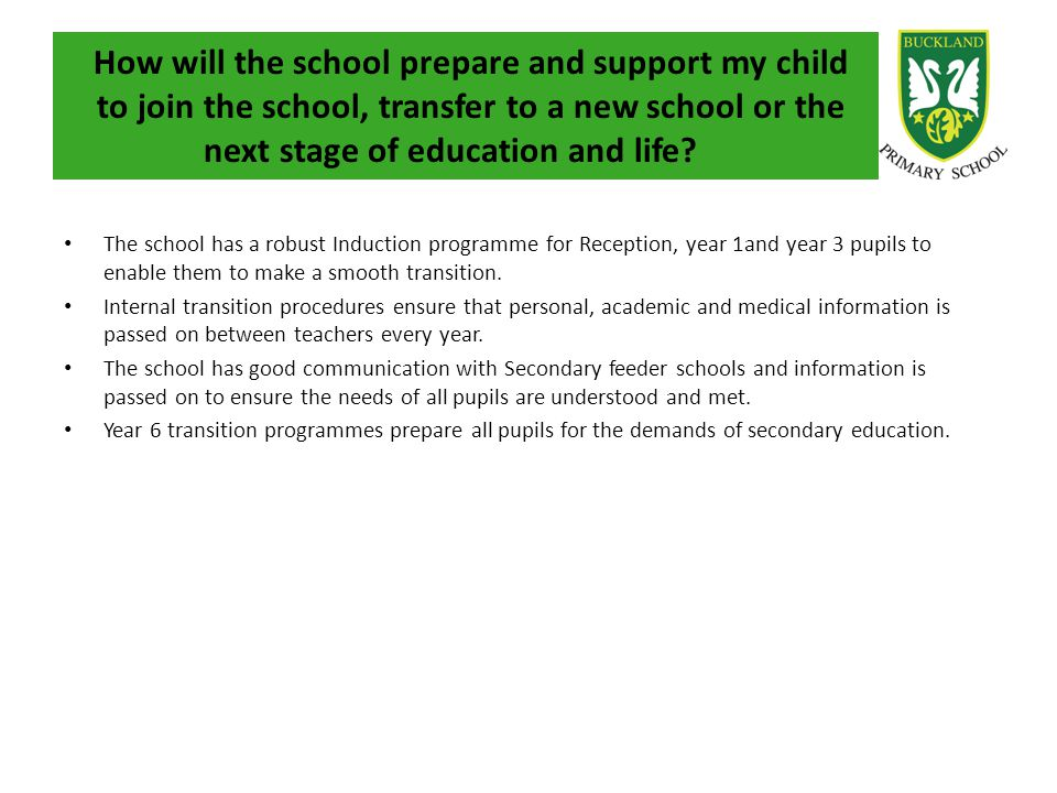 How will the school prepare and support my child to join the school, transfer to a new school or the next stage of education and life? The school has