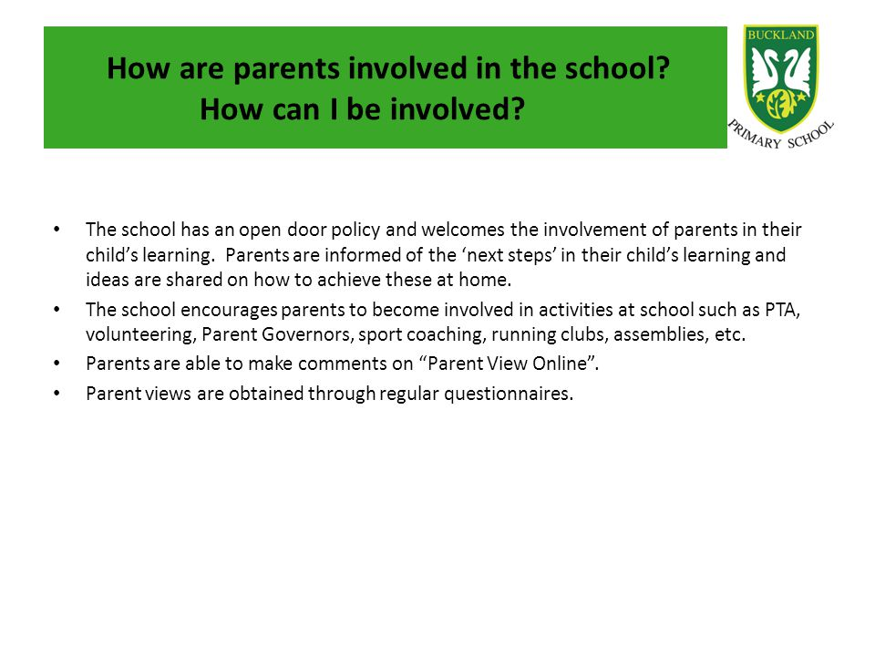 How are parents involved in the school? How can I be involved? The school has an open door policy and welcomes the involvement of parents in their chi
