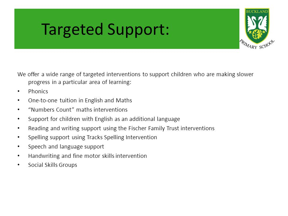 Targeted Support: We offer a wide range of targeted interventions to support children who are making slower progress in a particular area of learning:
