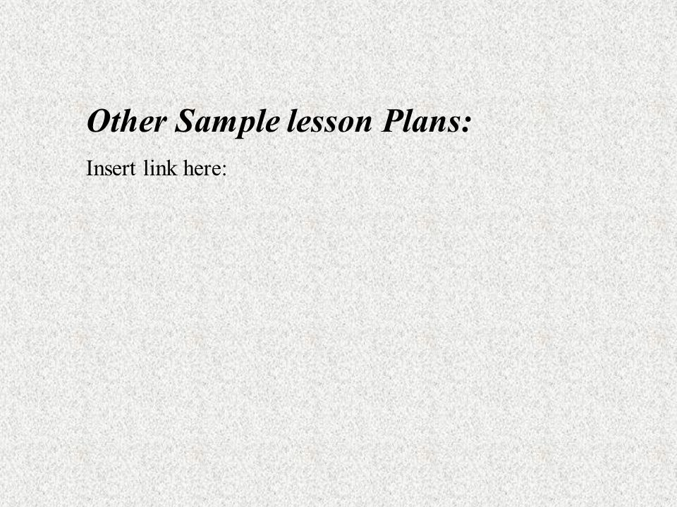Other Sample lesson Plans: Insert link here:
