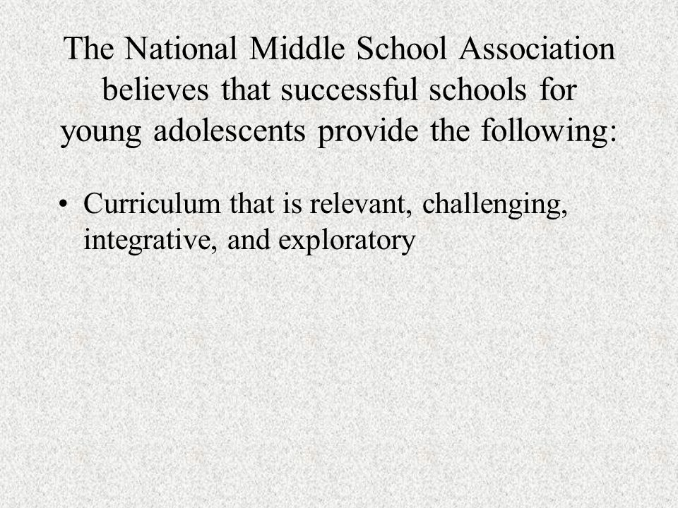 Curriculum that is relevant, challenging, integrative, and exploratory