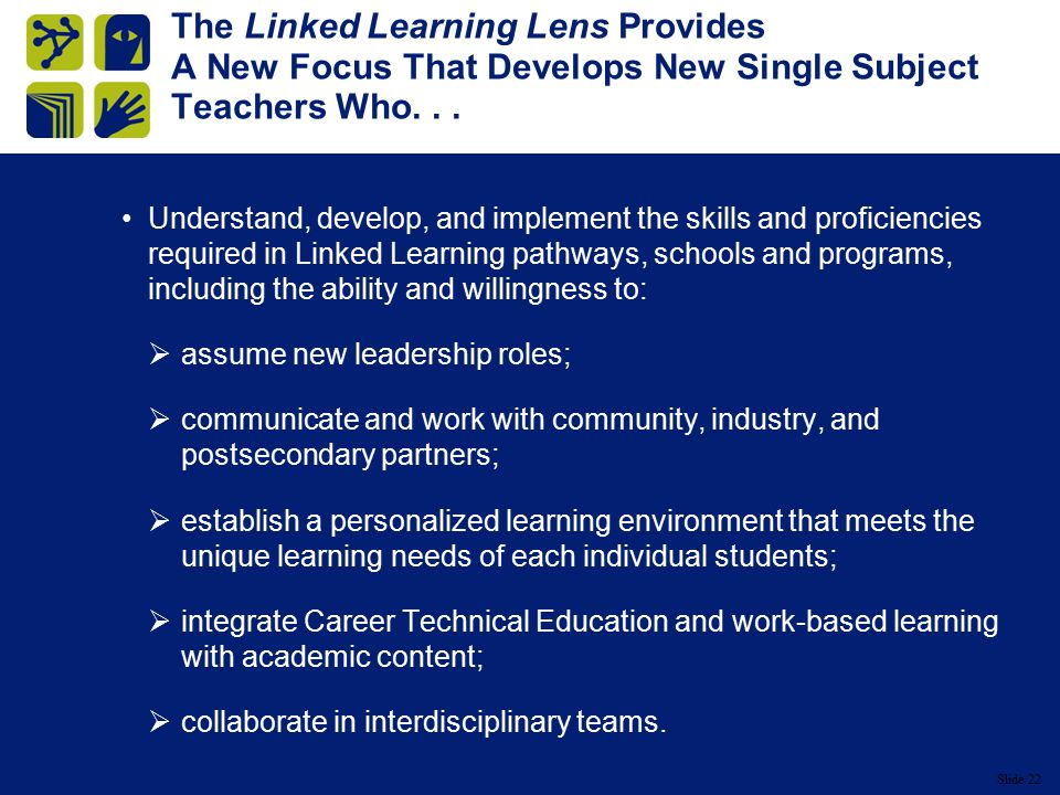 Slide 22 The Linked Learning Lens Provides A New Focus That Develops New Single Subject Teachers Who...