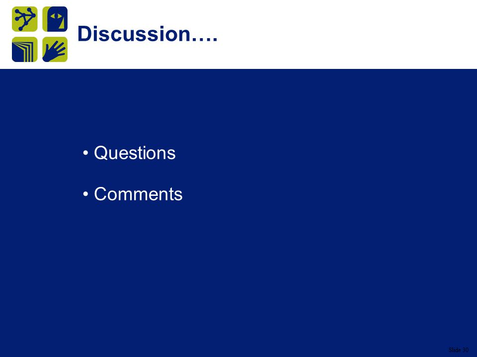 Slide 30 Discussion…. Questions Comments