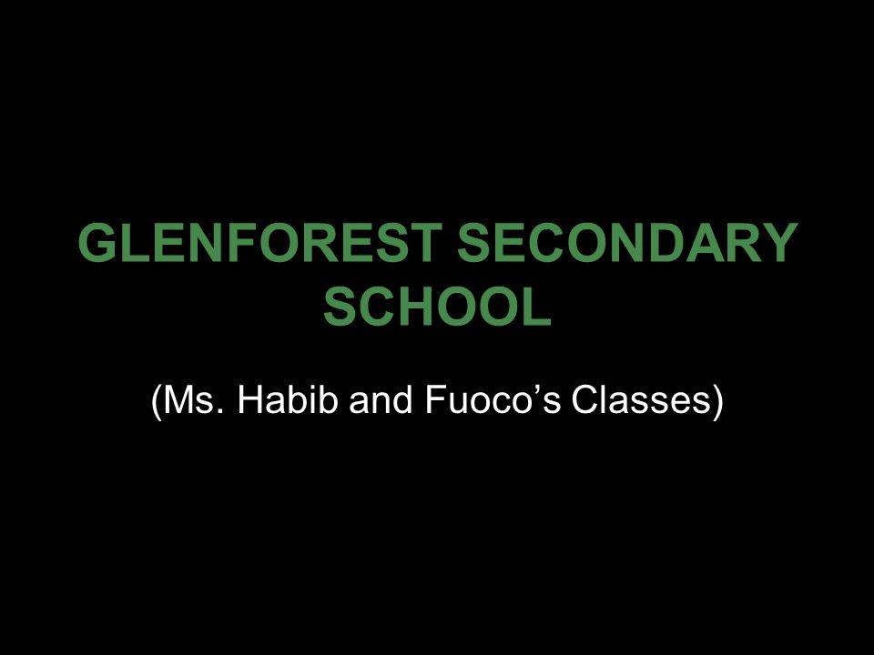 GLENFOREST SECONDARY SCHOOL (Ms. Habib and Fuoco's Classes)