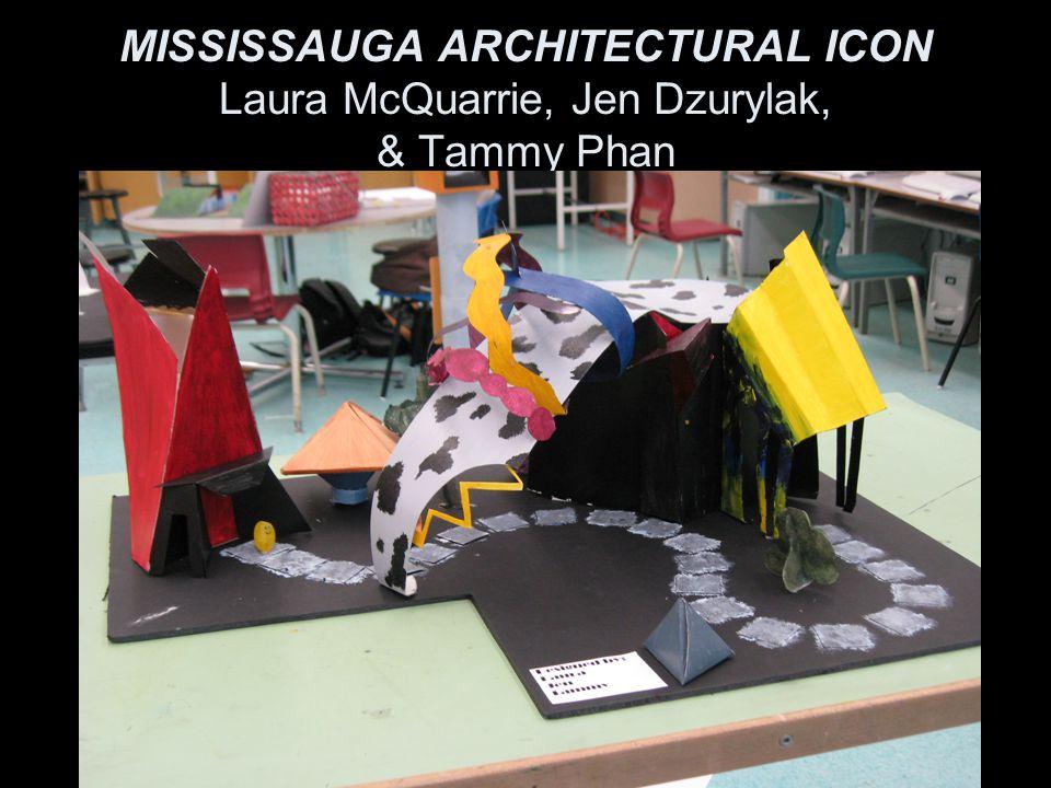 MISSISSAUGA ARCHITECTURAL ICON Laura McQuarrie, Jen Dzurylak, & Tammy Phan