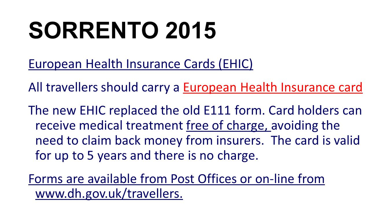 SORRENTO 2015 European Health Insurance Cards (EHIC) All travellers should carry a European Health Insurance card The new EHIC replaced the old E111 f