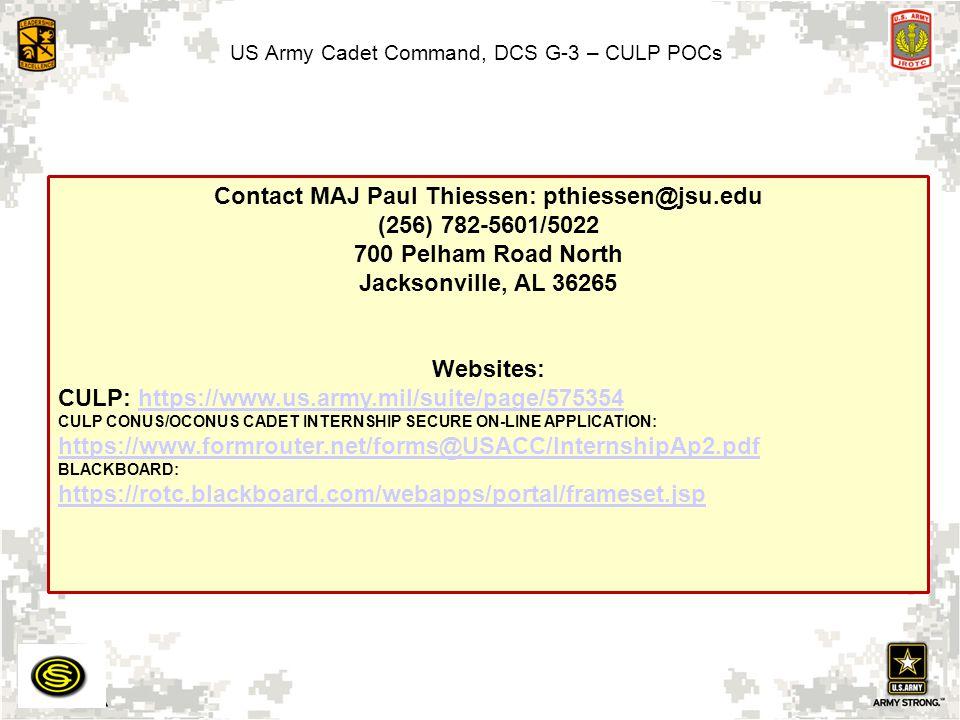 US Army Cadet Command, DCS G-3 – CULP POCs Contact MAJ Paul Thiessen: pthiessen@jsu.edu (256) 782-5601/5022 700 Pelham Road North Jacksonville, AL 362